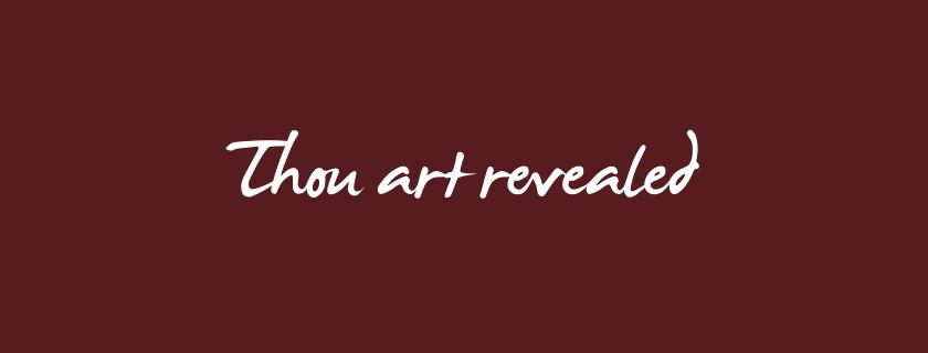 Thou art revealed
